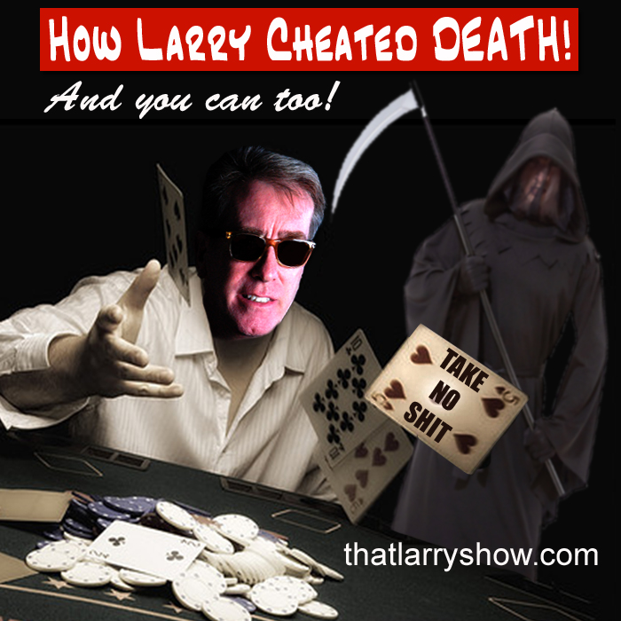 Episode 11: How Larry Cheated Death