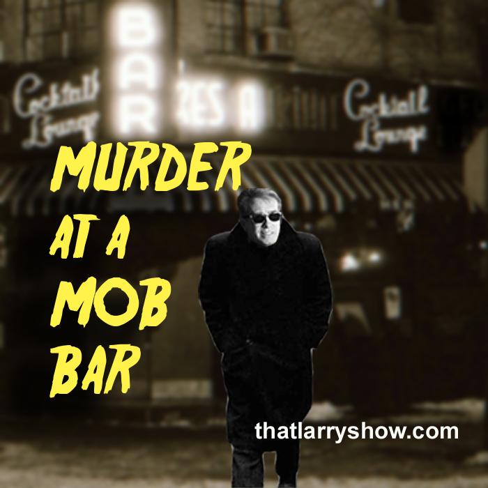 Episode 45: Murder at a Mob Bar