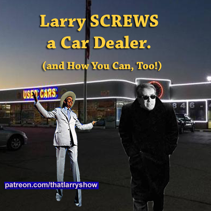 Bonus Episode 10: Larry Screws a Car Dealer (and How You Can Too!)