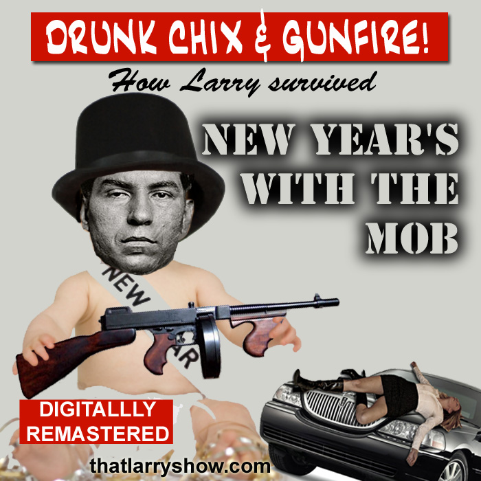 Episode 58: Best of Larry – New Year's With the Mob – Re-Mastered