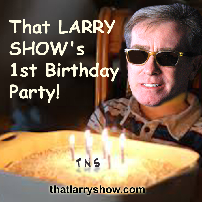 Episode 56: That LARRY SHOW'S 1st Birthday Party!