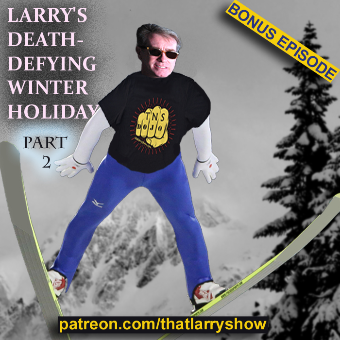 Bonus Episode 13: Larry's Death-Defying Winter Holiday, Part 2