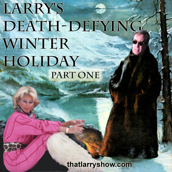 Episode 59: Larry's Death-Defying Winter Holiday, Part 1