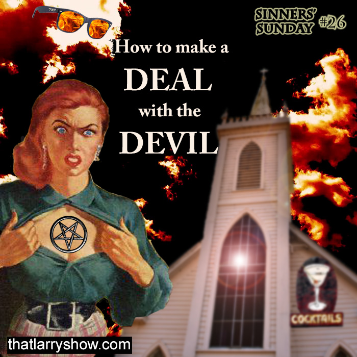 Episode 116 How To Make A Deal With The Devil Sinners Sunday 26 That Larry Show